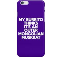 My burrito thinks it's an Outer Mongolian muskrat iPhone Case/Skin