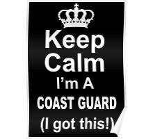 Keep Calm I'm A Coast Guard I Got This - Limited Edition Tshirt Poster