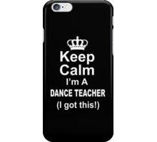 Keep Calm I'm A Dance Teacher I Got This - TShirts & Hoodies iPhone Case/Skin