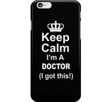 Keep Calm I'm A Doctor I Got This - Limited Edition Tshirt iPhone Case/Skin