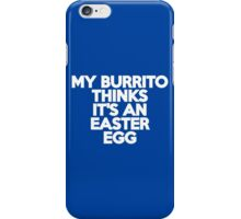 My burrito thinks it's an Easter egg iPhone Case/Skin