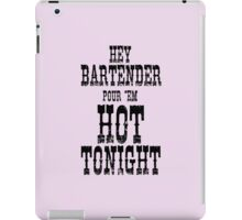 hey bartender pour them hot tonight iPad Case/Skin