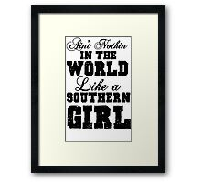 ain't nothin in the world like a southern girl Framed Print