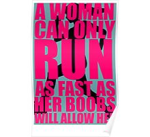 a woman can only run as fast as her boobs will allow her Poster