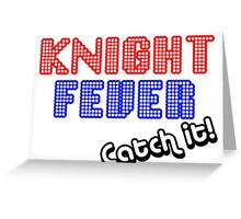 Knights Fever - Catch It! Greeting Card