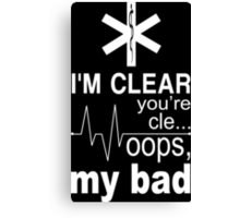 I'm Clear You're Cle... Oops, My Bad - Tshirts & Hoodies Canvas Print