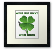 We're Not Lucky, We're Good Framed Print