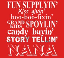 Funny Supplying Kissing Giving Boo-Boo Fixing Grand Kids Spoiling Candy Buying Story Telling Nana - Tshirt & Hoodies by custom111