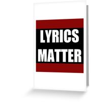 Lyrics Matter  Greeting Card