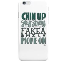 Chin Up, Stay Strong, Fake a Smile, Move On  iPhone Case/Skin