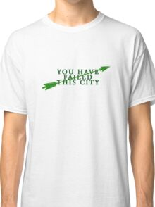 You Have Failed This City Classic T-Shirt