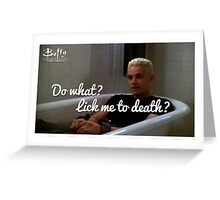 What are you gonna do.. Lick me to death? Greeting Card