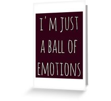 i'm just a ball of emotions Greeting Card