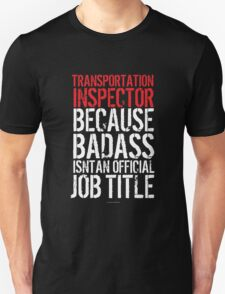 Transportation Inspector Because Badass Isn't an Official Job Title' Tshirt T-Shirt