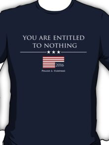 YOU ARE ENTITLED TO NOTHING - HOUSE OF CARDS T-Shirt