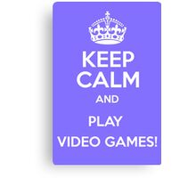 Keep calm and play video  games (1) Canvas Print