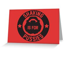 Shaving Is For Pussies Greeting Card