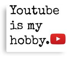 Youtube Is My Hobby Canvas Print