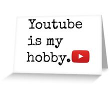 Youtube Is My Hobby Greeting Card
