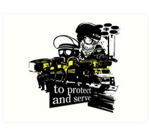 to Protect and Serve, right? Art Print