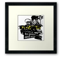 to Protect and Serve, right? Framed Print