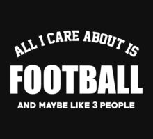 All I Care About Is Football And Maybe Like 3 People - Tshirts & Hoodies by custom222
