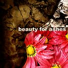 Beauty for Ashes by StacyLee