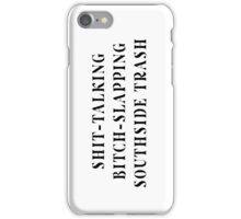 """""""The Shit-Talking, Bitch-Slapping Piece of Southside Trash I Fell For"""" iPhone Case/Skin"""