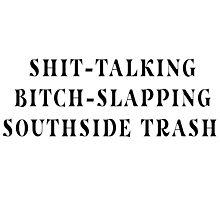 """""""The Shit-Talking, Bitch-Slapping Piece of Southside Trash I Fell For"""" Photographic Print"""