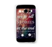 We're All Stories In The End Samsung Galaxy Case/Skin