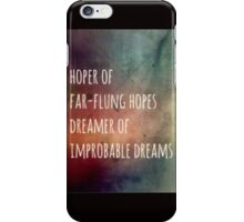 Hoper of far flung hopes, dreamer of impossible dreams iPhone Case/Skin