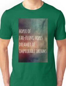 Hoper of far flung hopes, dreamer of impossible dreams Unisex T-Shirt