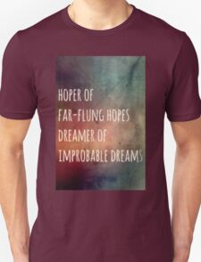 Hoper of far flung hopes, dreamer of impossible dreams Unisex T-Shirt