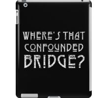 WHERE'S THAT CONFOUNDED BRIDGE? - destroyed white iPad Case/Skin