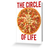 The Circle Of Life Pizza Greeting Card