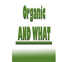 Organic AND WHAT Photographic Print