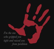 """Hand on Heart - """"I'm the one who gripped you tight and raised you from perdition"""" T-Shirt"""