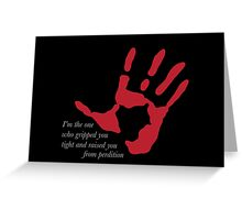 "Hand on Heart - ""I'm the one who gripped you tight and raised you from perdition"" Greeting Card"