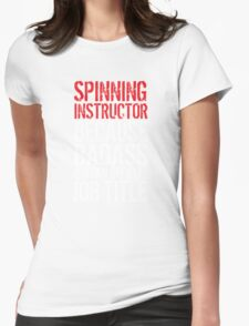 'Spinning Instructor Because Badass Isn't an Official Job Title' Tshirt T-Shirt