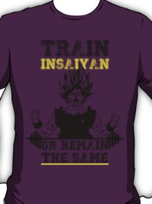 TRAIN INSAIYAN OR REMAIN THE SAME T-Shirt