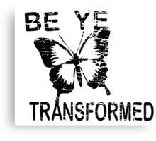 Be ye Transformed Canvas Print