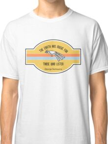 The Earth has music for those who listen Classic T-Shirt