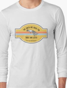 The Earth has music for those who listen Long Sleeve T-Shirt