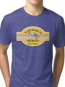 The Earth has music for those who listen Tri-blend T-Shirt