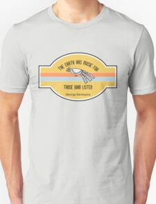 The Earth has music for those who listen Unisex T-Shirt