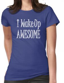 I Wake Up AWESOME! Long  Womens Fitted T-Shirt