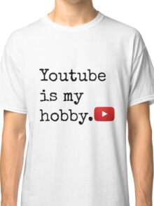 Youtube Is My Hobby Classic T-Shirt