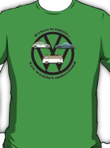 Aircooled VW - If I have to explain... T-Shirt