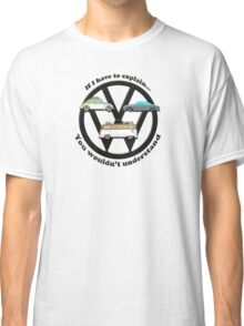 Aircooled VW - If I have to explain... Classic T-Shirt