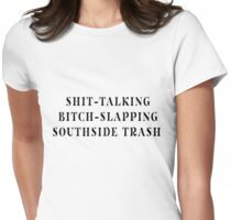 """""""The Shit-Talking, Bitch-Slapping Piece of Southside Trash I Fell For"""" Womens Fitted T-Shirt"""